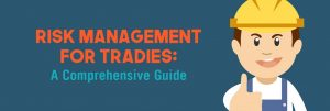 Risk Management for Tradies: A Comprehensive Guide